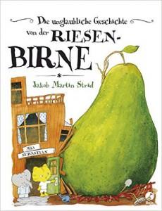 Jakob Martin Strid: Die unglaubliche Geschichte von der Riesenbirne, Bastei Lübbe 2012, Bildrechte © Bastei Lübbe